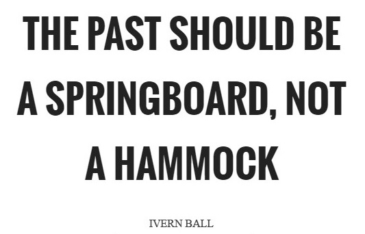 The Past Should Be A Springboard...